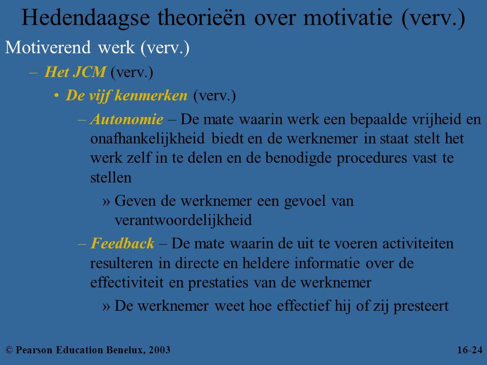 Motiverend werk (verv.) –Het JCM (verv.) •De vijf kenmerken (verv.) –Autonomie – De mate waarin werk een bepaalde vrijheid en onafhankelijkheid biedt