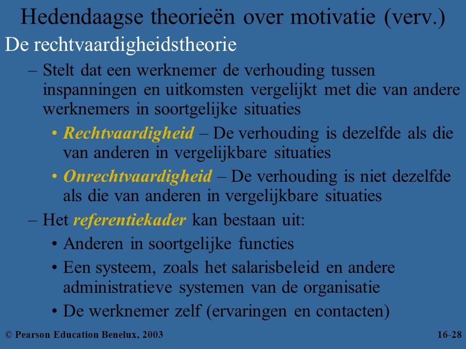 Hedendaagse theorieën over motivatie (verv.) De rechtvaardigheidstheorie –Stelt dat een werknemer de verhouding tussen inspanningen en uitkomsten verg