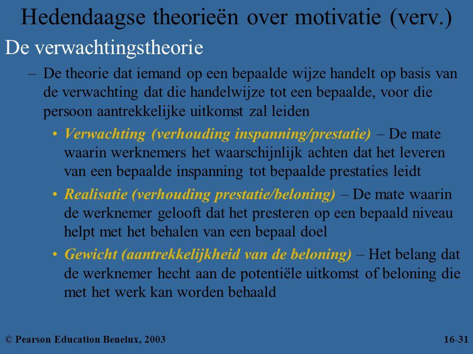 Hedendaagse theorieën over motivatie (verv.) De verwachtingstheorie –De theorie dat iemand op een bepaalde wijze handelt op basis van de verwachting d
