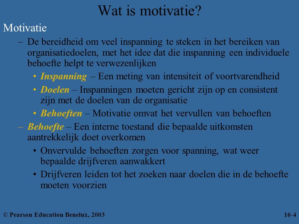 Het motiveringsproces Onvervulde behoefte Vervulde behoeftes Zoek- gedrag DrijfverenSpanning Vermindering van spanning © Pearson Education Benelux, 200316-5