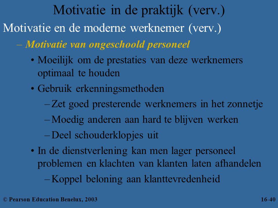 Motivatie in de praktijk (verv.) Motivatie en de moderne werknemer (verv.) –Motivatie van ongeschoold personeel •Moeilijk om de prestaties van deze we