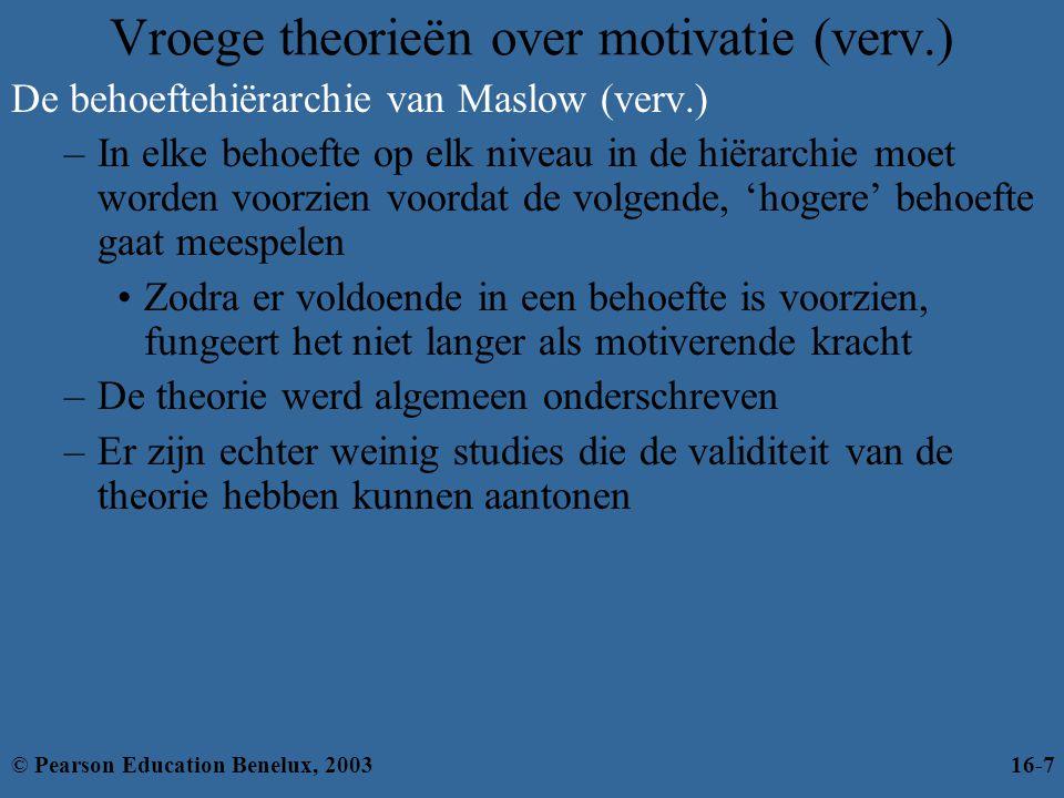 De behoeftehiërarchie van Maslow Fysiologisch Veiligheid Sociaal Erkenning Zelfrealisatie © Pearson Education Benelux, 200316-8