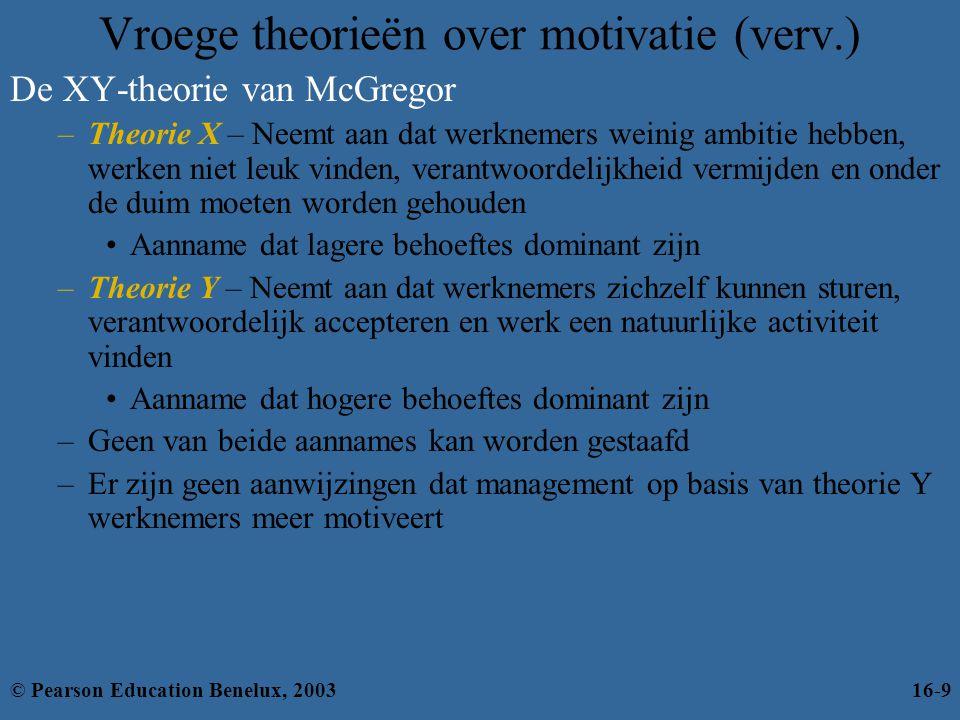 Vroege theorieën over motivatie (verv.) De XY-theorie van McGregor –Theorie X – Neemt aan dat werknemers weinig ambitie hebben, werken niet leuk vinde