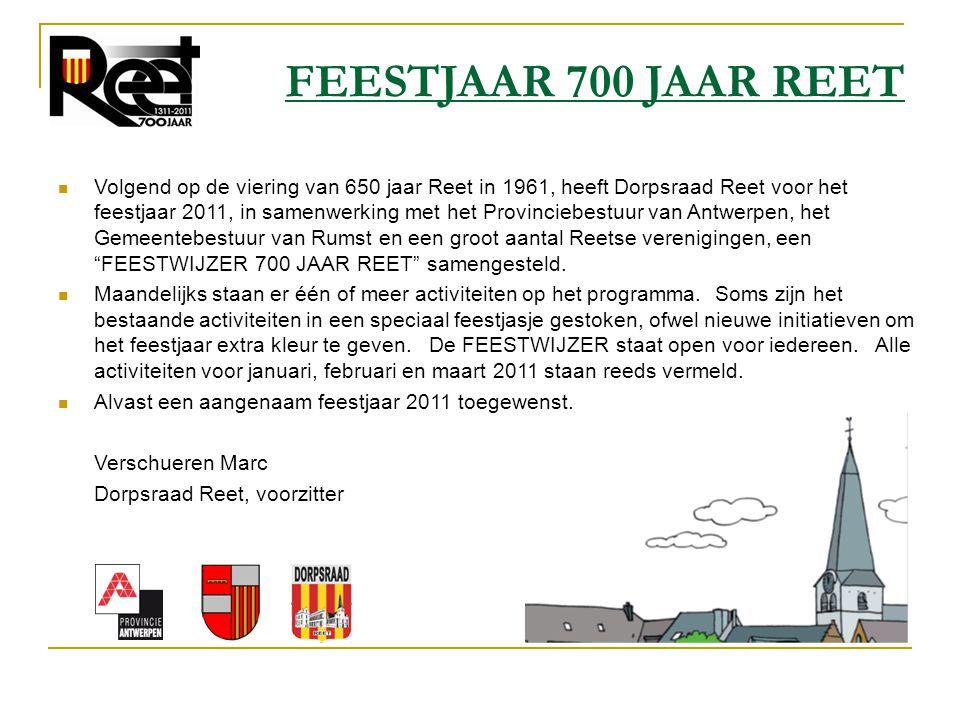 FEESTJAAR 700 JAAR REET  Volgend op de viering van 650 jaar Reet in 1961, heeft Dorpsraad Reet voor het feestjaar 2011, in samenwerking met het Provi