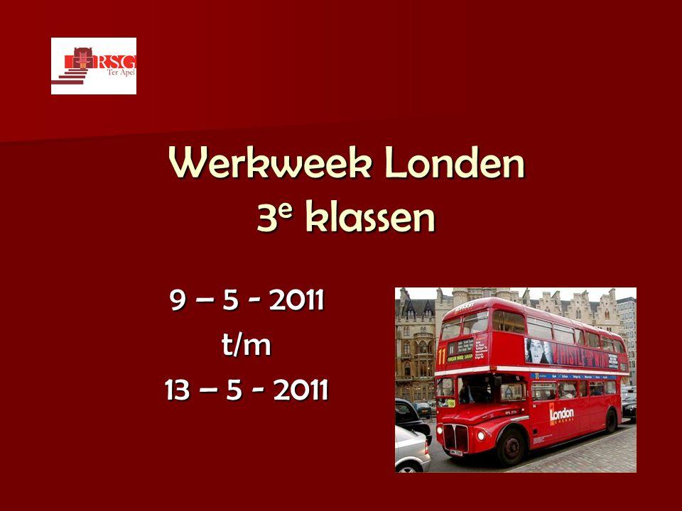 Werkweek Londen 3 e klassen 9 – 5 - 2011 t/m 13 – 5 - 2011