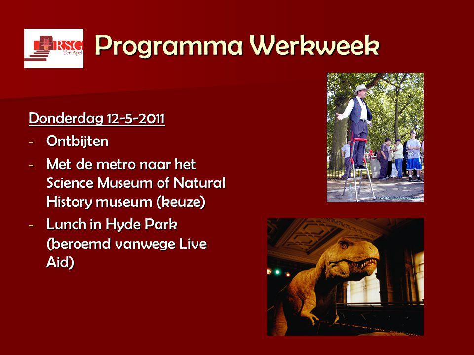 Programma Werkweek Donderdag 12-5-2011 - Ontbijten - Met de metro naar het Science Museum of Natural History museum (keuze) - Lunch in Hyde Park (bero