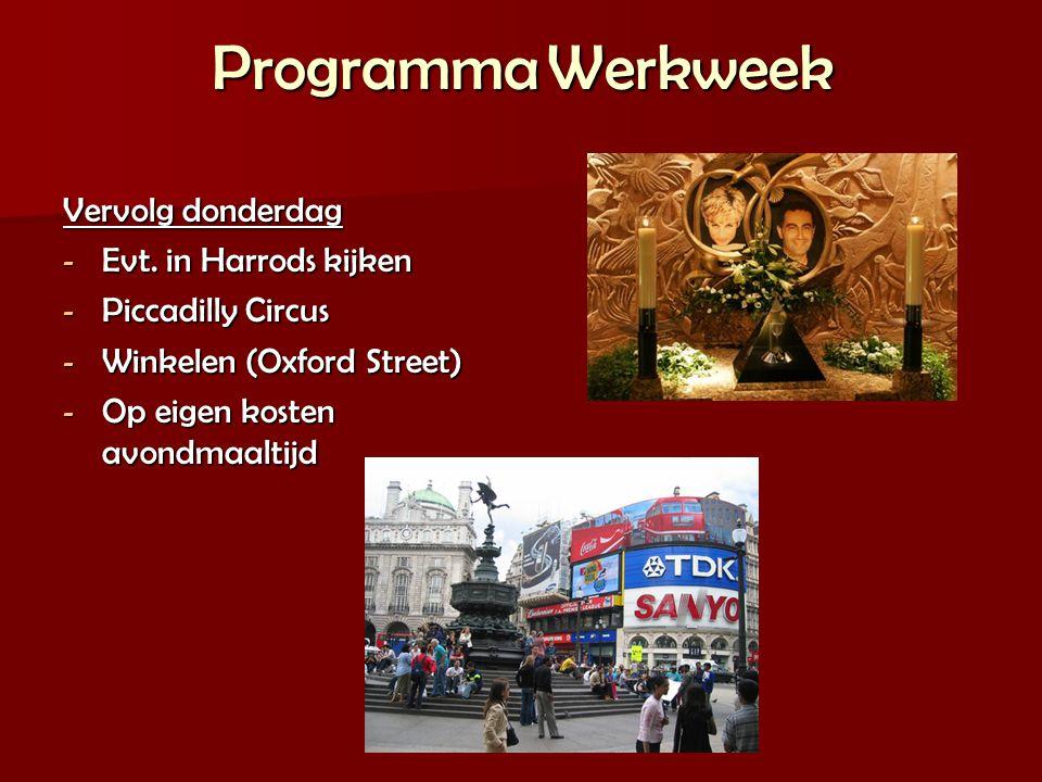 Programma Werkweek Vervolg donderdag - Evt. in Harrods kijken - Piccadilly Circus - Winkelen (Oxford Street) - Op eigen kosten avondmaaltijd