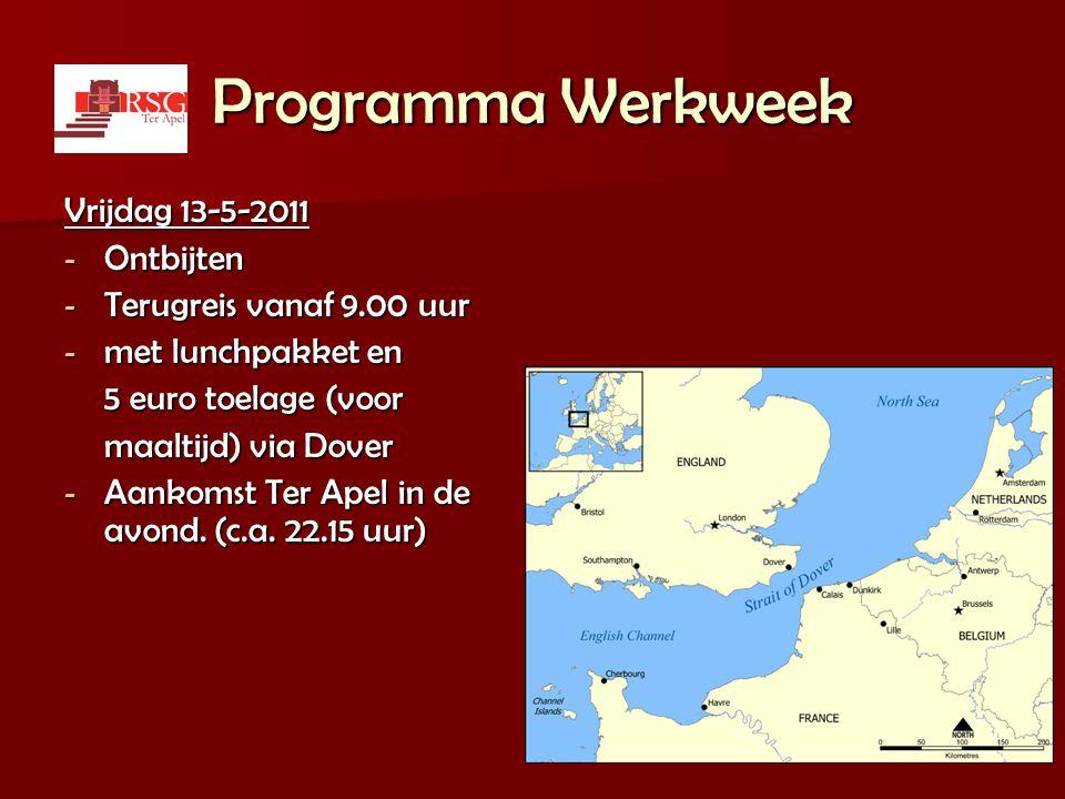 Programma Werkweek Vrijdag 13-5-2011 - Ontbijten - Terugreis vanaf 9.00 uur - met lunchpakket en 5 euro toelage (voor maaltijd) via Dover - Aankomst T