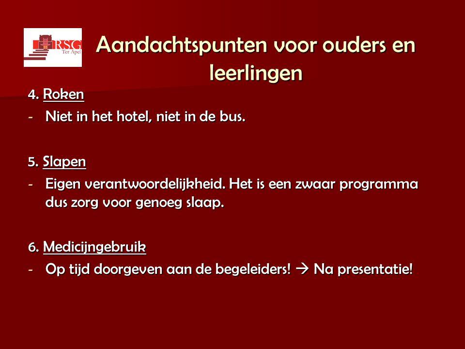 Aandachtspunten voor ouders en leerlingen 4. Roken - Niet in het hotel, niet in de bus. 5. Slapen - Eigen verantwoordelijkheid. Het is een zwaar progr