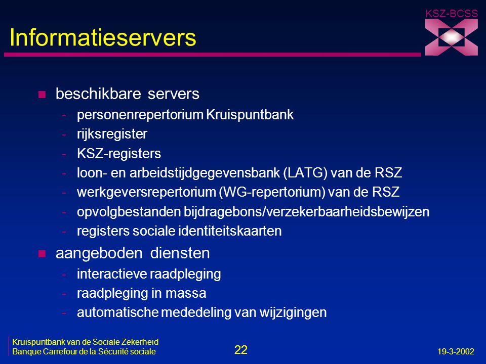 22 Kruispuntbank van de Sociale Zekerheid Banque Carrefour de la Sécurité sociale19-3-2002 KSZ-BCSS Informatieservers n beschikbare servers -personenr