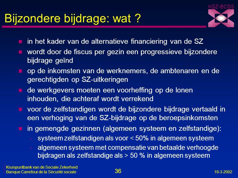 36 Kruispuntbank van de Sociale Zekerheid Banque Carrefour de la Sécurité sociale19-3-2002 KSZ-BCSS Bijzondere bijdrage: wat ? n in het kader van de a