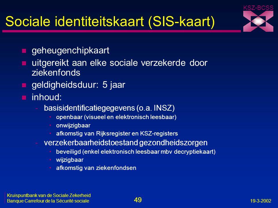 49 Kruispuntbank van de Sociale Zekerheid Banque Carrefour de la Sécurité sociale19-3-2002 KSZ-BCSS Sociale identiteitskaart (SIS-kaart) n geheugenchi