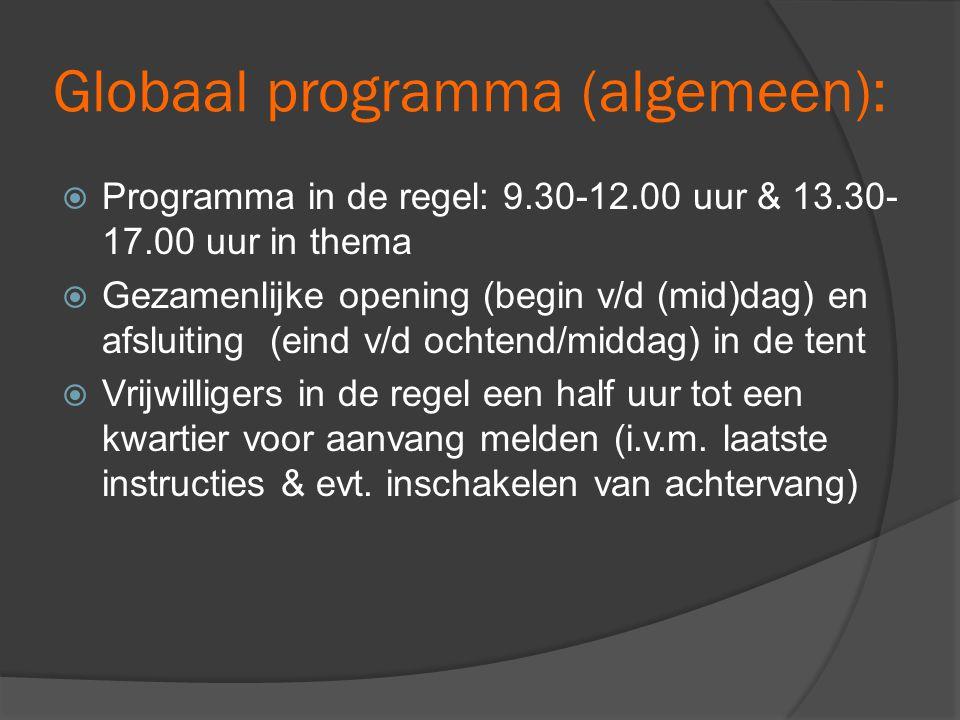 Globaal programma (algemeen):  Programma in de regel: 9.30-12.00 uur & 13.30- 17.00 uur in thema  Gezamenlijke opening (begin v/d (mid)dag) en afslu