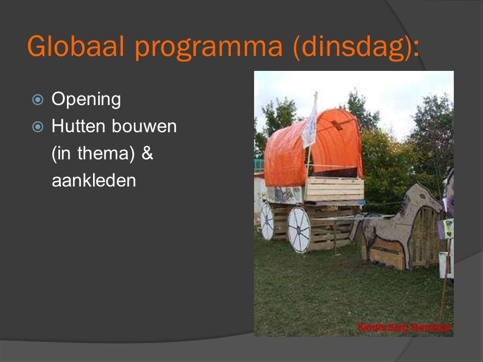 Globaal programma (dinsdag):  Opening  Hutten bouwen (in thema) & aankleden