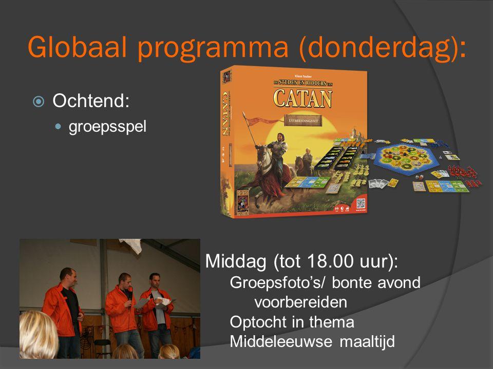 Globaal programma (donderdag):  Ochtend:  groepsspel Middag (tot 18.00 uur): Groepsfoto's/ bonte avond voorbereiden Optocht in thema Middeleeuwse ma