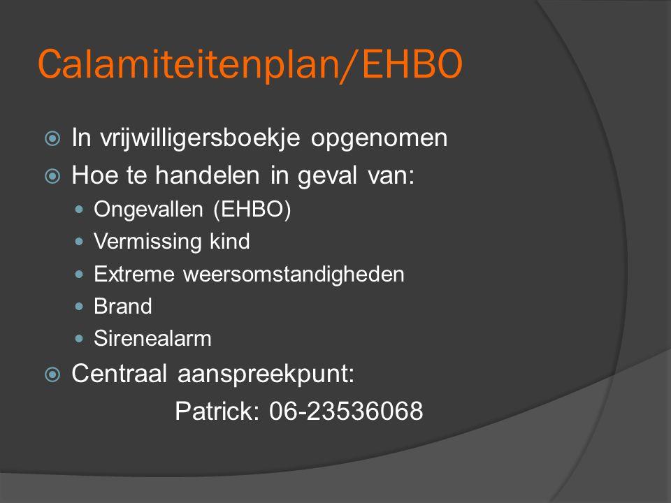 Calamiteitenplan/EHBO  In vrijwilligersboekje opgenomen  Hoe te handelen in geval van:  Ongevallen (EHBO)  Vermissing kind  Extreme weersomstandi