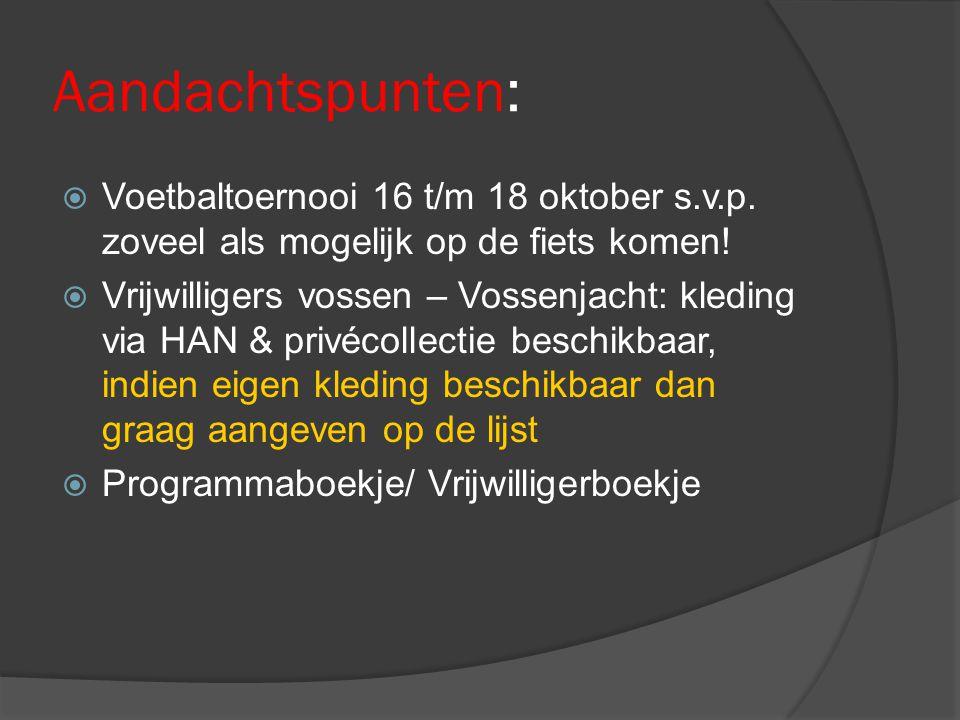 Aandachtspunten:  Voetbaltoernooi 16 t/m 18 oktober s.v.p. zoveel als mogelijk op de fiets komen!  Vrijwilligers vossen – Vossenjacht: kleding via H