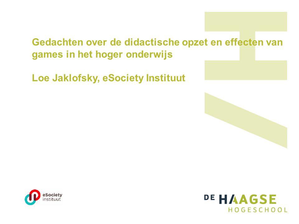 Gedachten over de didactische opzet en effecten van games in het hoger onderwijs Loe Jaklofsky, eSociety Instituut
