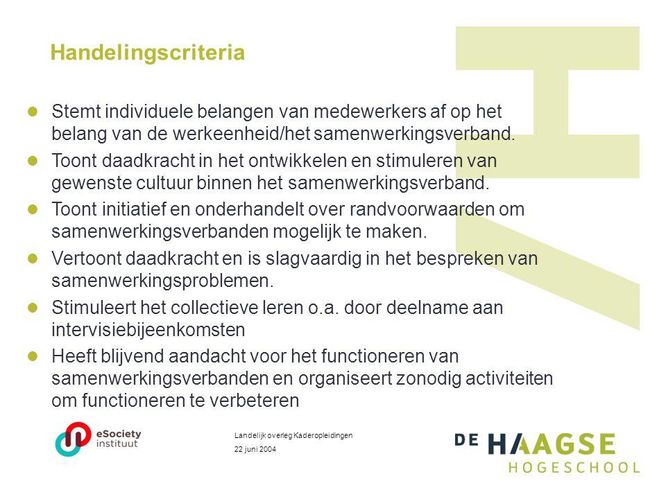 Handelingscriteria  Stemt individuele belangen van medewerkers af op het belang van de werkeenheid/het samenwerkingsverband.