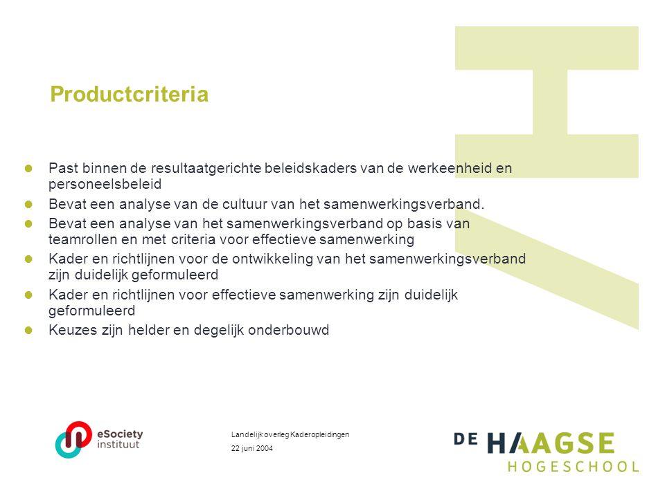 Productcriteria  Past binnen de resultaatgerichte beleidskaders van de werkeenheid en personeelsbeleid  Bevat een analyse van de cultuur van het samenwerkingsverband.