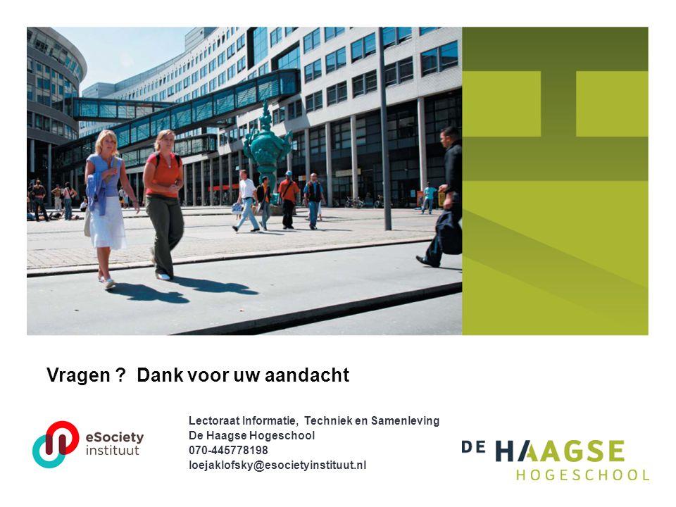 Lectoraat Informatie, Techniek en Samenleving De Haagse Hogeschool 070-445778198 loejaklofsky@esocietyinstituut.nl Vragen .