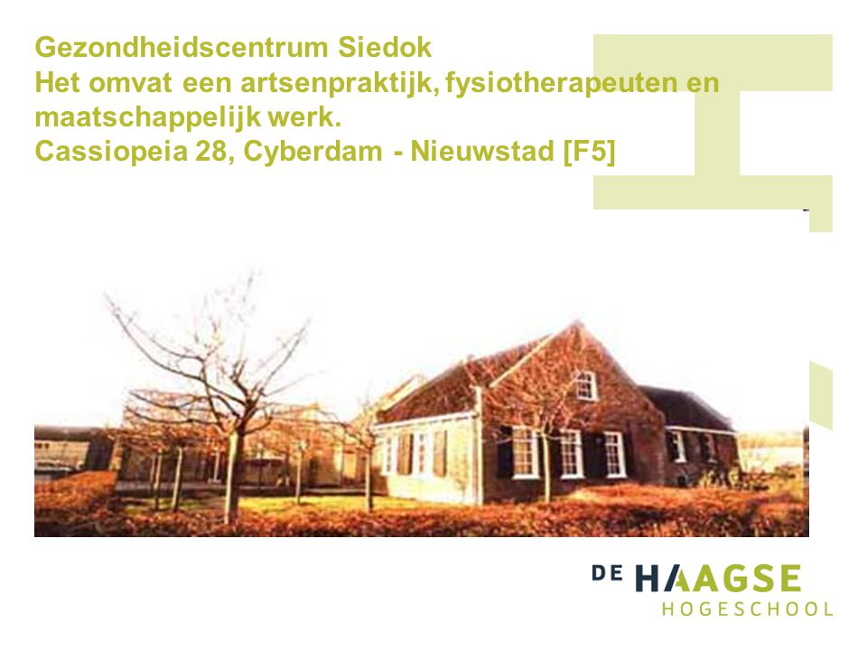 Gezondheidscentrum Siedok Het omvat een artsenpraktijk, fysiotherapeuten en maatschappelijk werk.