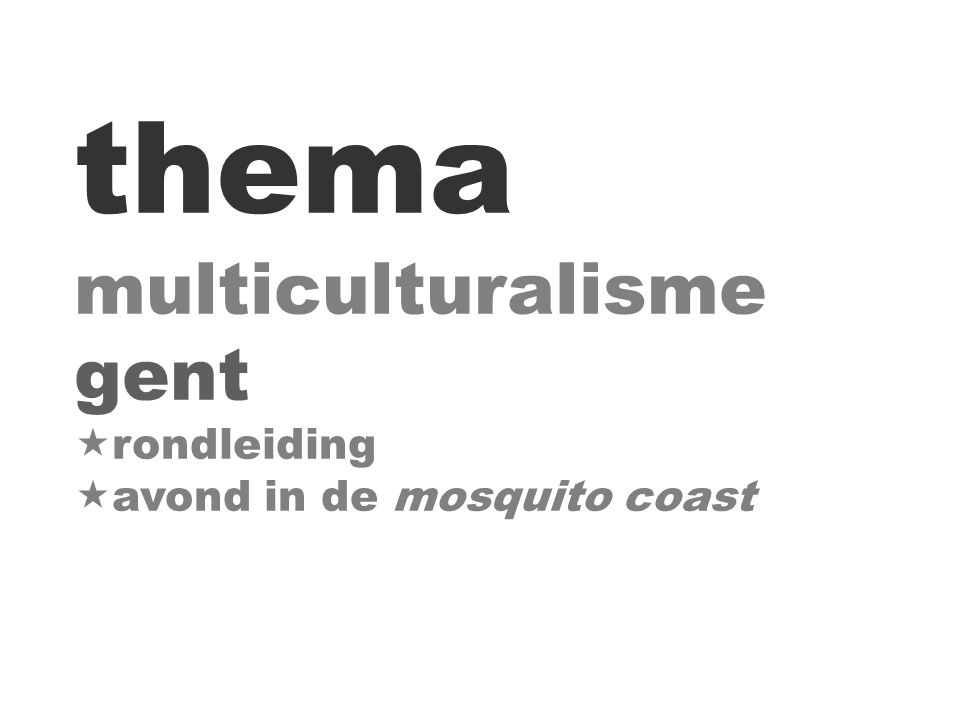 thema multiculturalisme gent  rondleiding  avond in de mosquito coast