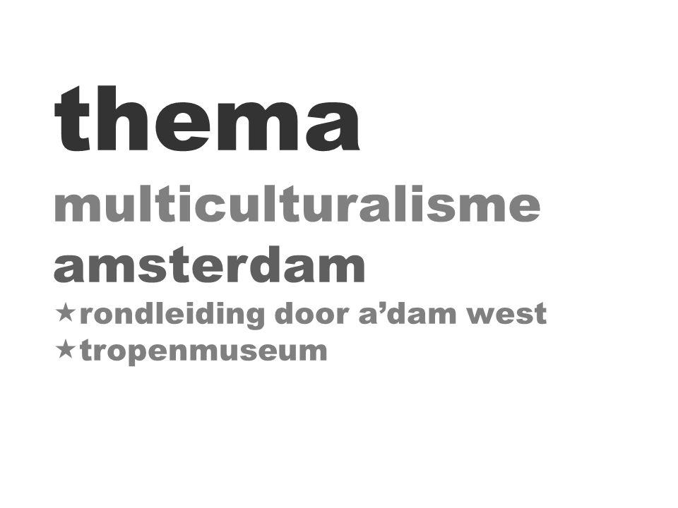 thema multiculturalisme amsterdam  rondleiding door a'dam west  tropenmuseum