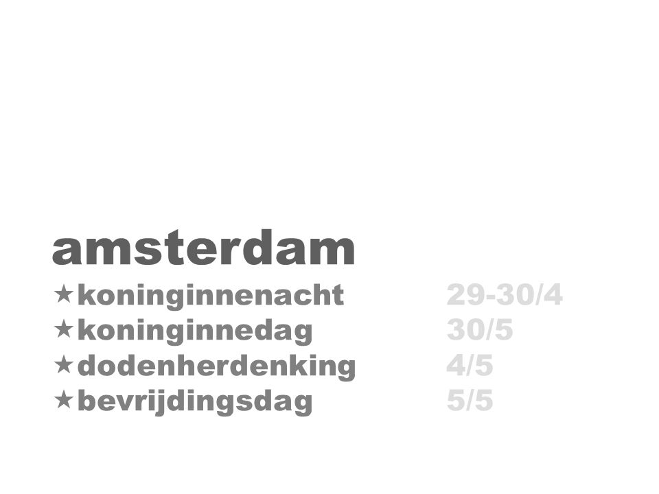 amsterdam  koninginnenacht29-30/4  koninginnedag30/5  dodenherdenking4/5  bevrijdingsdag5/5