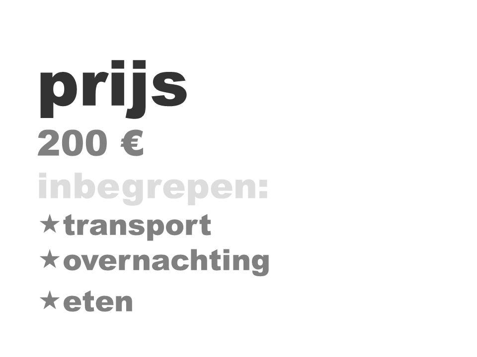 prijs 200 € inbegrepen:  transport  overnachting  eten