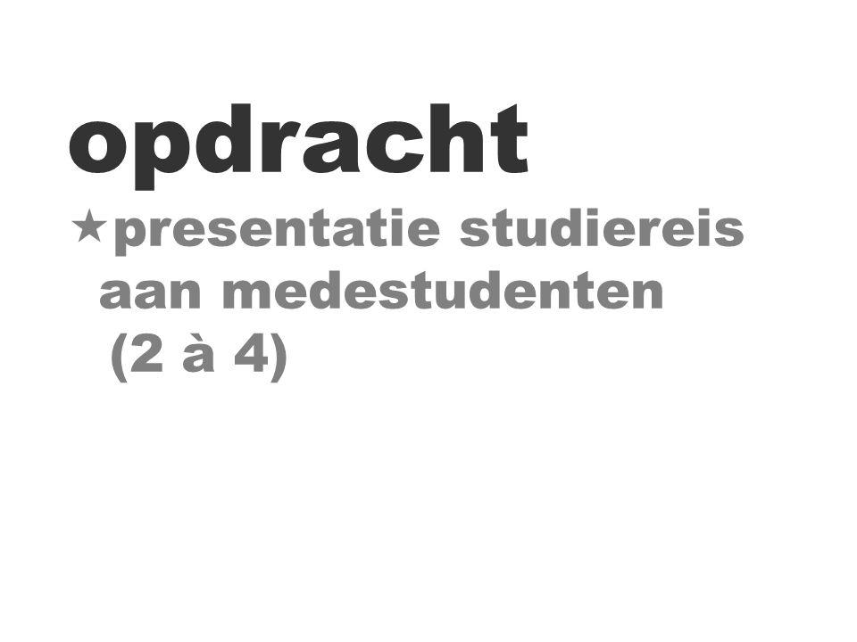 opdracht  presentatie studiereis aan medestudenten (2 à 4)