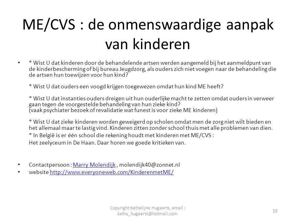 ME/CVS : de onmenswaardige aanpak van kinderen • * Wist U dat kinderen door de behandelende artsen werden aangemeld bij het aanmeldpunt van de kinderb