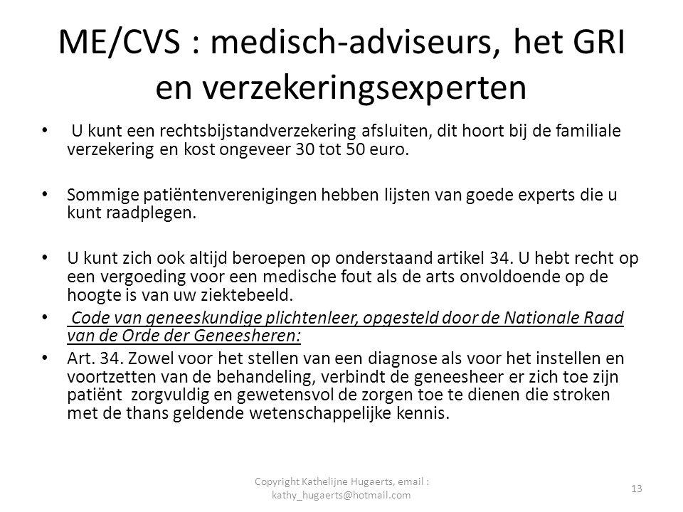 ME/CVS : medisch-adviseurs, het GRI en verzekeringsexperten • U kunt een rechtsbijstandverzekering afsluiten, dit hoort bij de familiale verzekering e