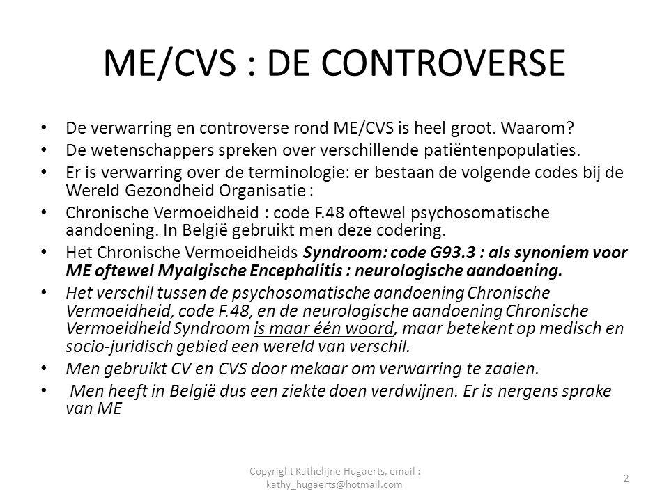 ME/CVS : DE CONTROVERSE • De verwarring en controverse rond ME/CVS is heel groot. Waarom? • De wetenschappers spreken over verschillende patiëntenpopu