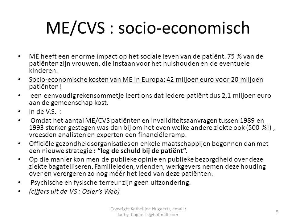 ME/CVS : socio-juridisch • Door de classificatie van psychosomatische ziekte heeft de patiënt te maken met : • Weigering van goedkeuringen voor bepaalde geneesmiddelen : parenterale voeding, groeihormoon, gammaglobulines.