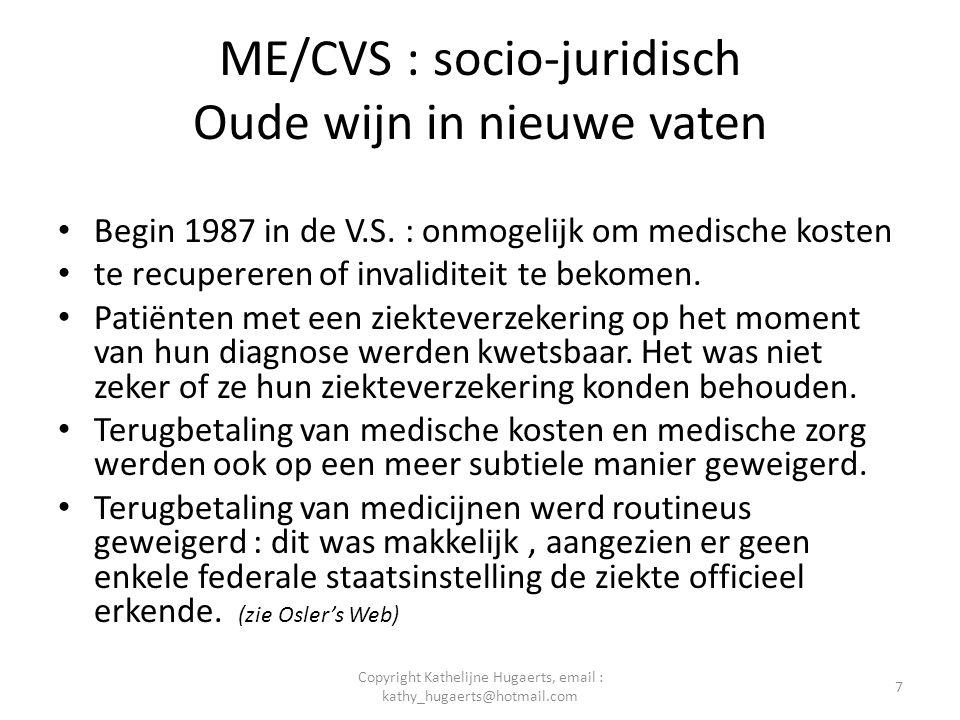 ME/CVS : socio-juridisch Oude wijn in nieuwe vaten • Begin 1987 in de V.S. : onmogelijk om medische kosten • te recupereren of invaliditeit te bekomen