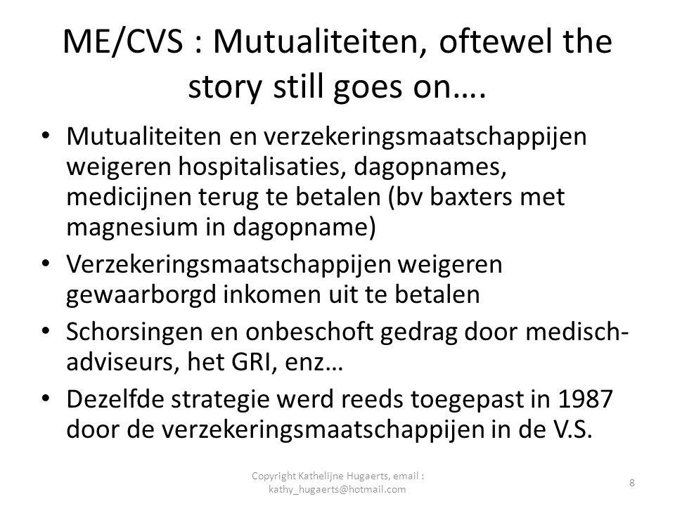 ME/CVS : Mutualiteiten, oftewel the story still goes on…. • Mutualiteiten en verzekeringsmaatschappijen weigeren hospitalisaties, dagopnames, medicijn