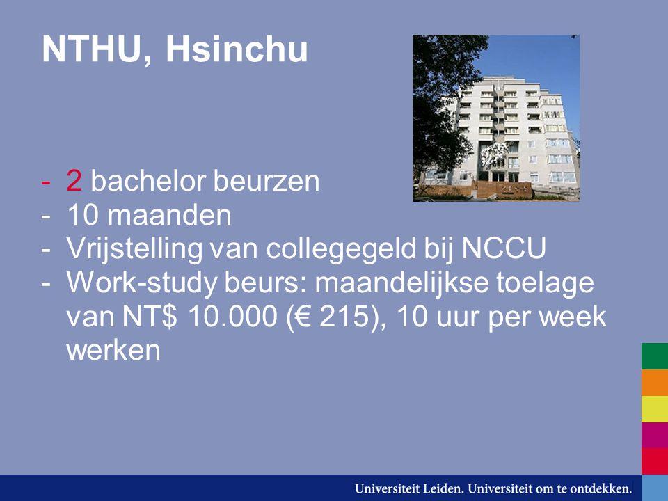 NTHU, Hsinchu -2 bachelor beurzen -10 maanden -Vrijstelling van collegegeld bij NCCU -Work-study beurs: maandelijkse toelage van NT$ 10.000 (€ 215), 1