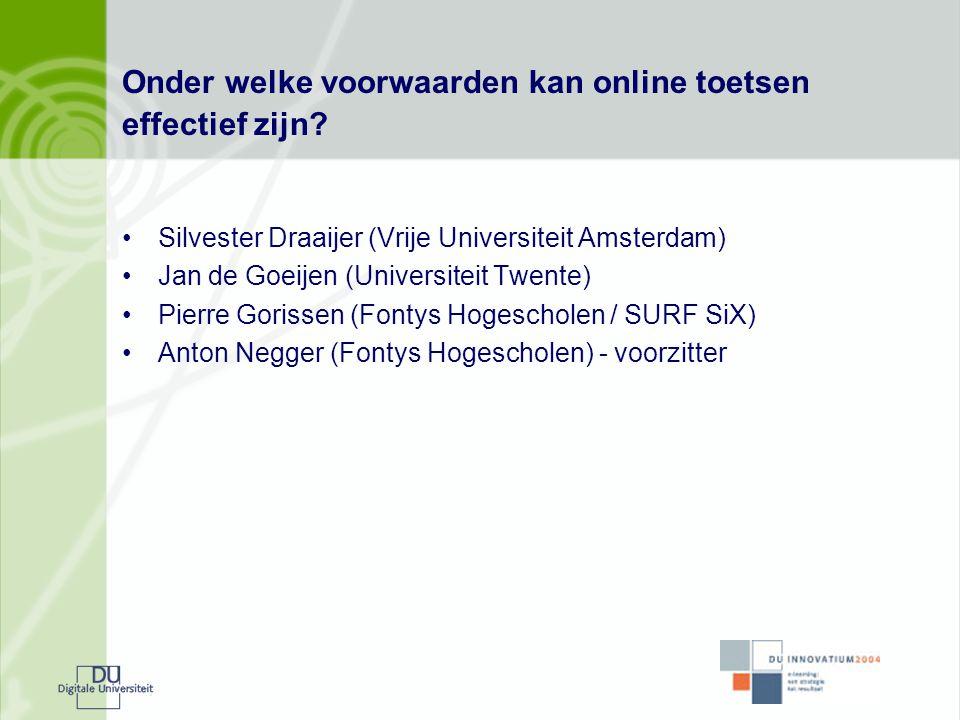 Onder welke voorwaarden kan online toetsen effectief zijn? •Silvester Draaijer (Vrije Universiteit Amsterdam) •Jan de Goeijen (Universiteit Twente) •P