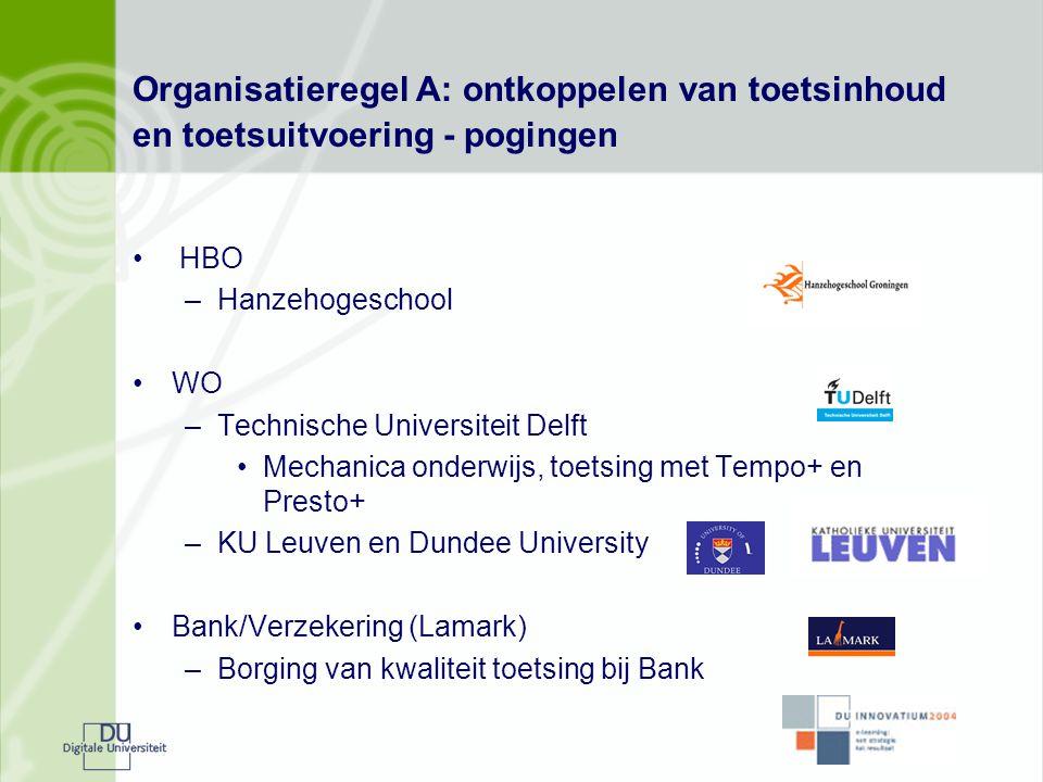 Organisatieregel A: ontkoppelen van toetsinhoud en toetsuitvoering - pogingen • HBO –Hanzehogeschool •WO –Technische Universiteit Delft •Mechanica ond