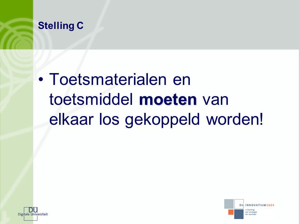 Stelling C moeten •Toetsmaterialen en toetsmiddel moeten van elkaar los gekoppeld worden!