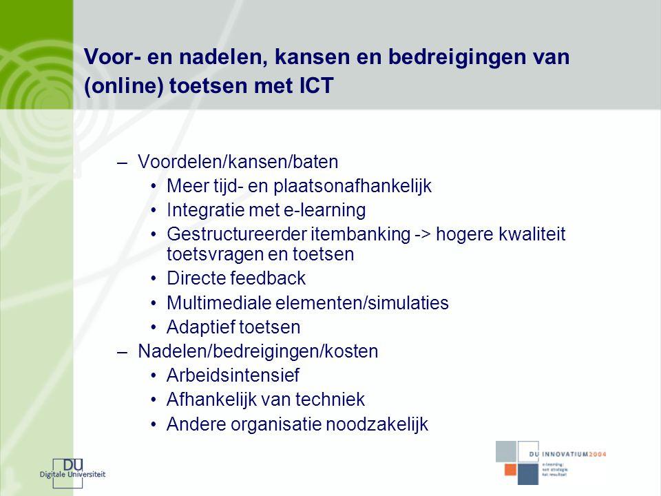 Voor- en nadelen, kansen en bedreigingen van (online) toetsen met ICT –Voordelen/kansen/baten •Meer tijd- en plaatsonafhankelijk •Integratie met e-lea