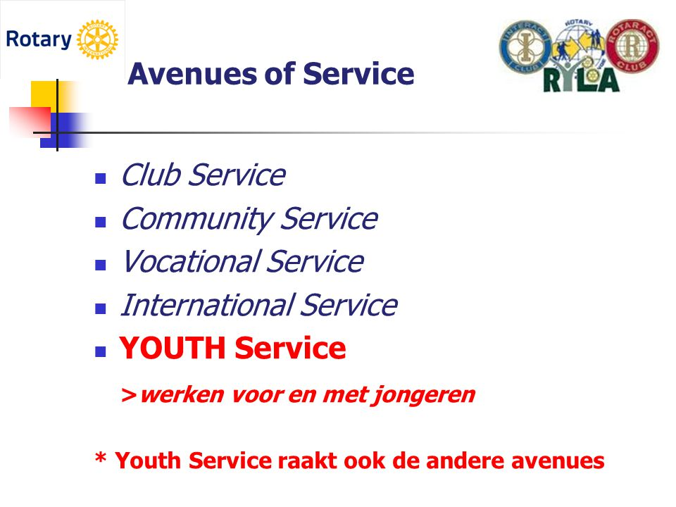 Avenues of Service  Club Service  Community Service  Vocational Service  International Service  YOUTH Service >werken voor en met jongeren * Yout