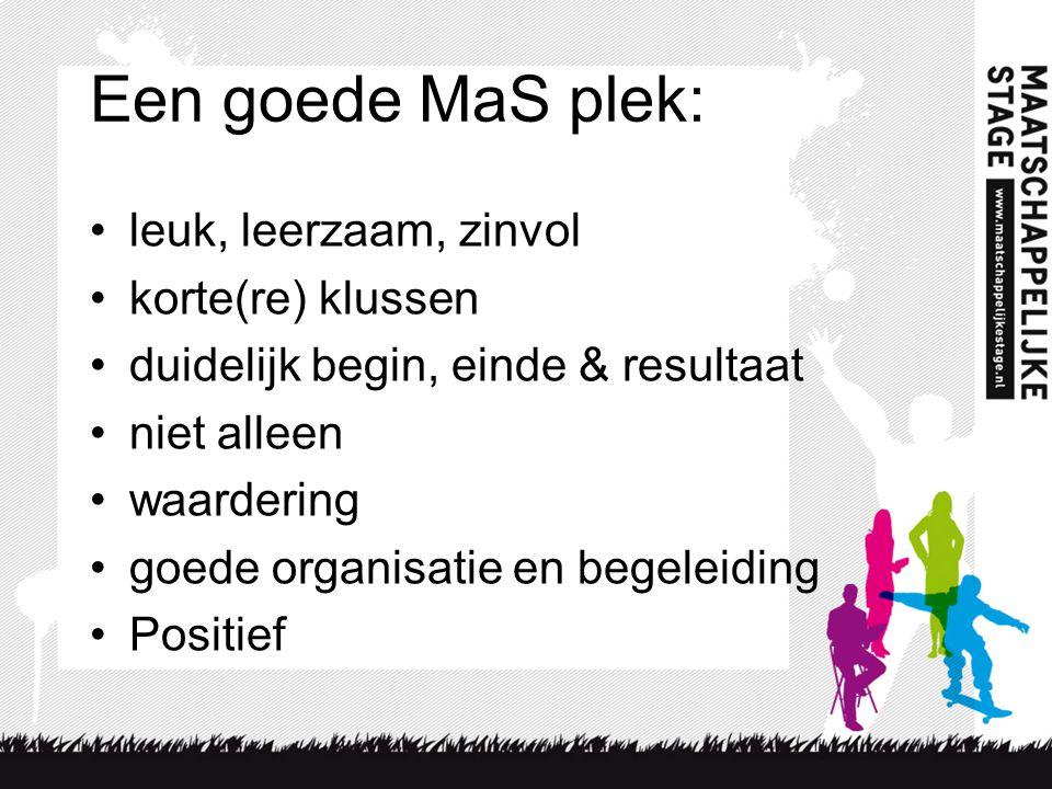 Een goede MaS plek: •leuk, leerzaam, zinvol •korte(re) klussen •duidelijk begin, einde & resultaat •niet alleen •waardering •goede organisatie en begeleiding •Positief
