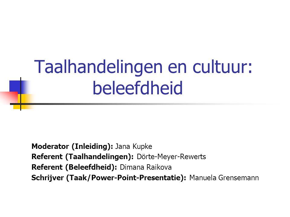 Taalhandelingen en cultuur: beleefdheid Moderator (Inleiding): Jana Kupke Referent (Taalhandelingen): Dörte-Meyer-Rewerts Referent (Beleefdheid): Dima