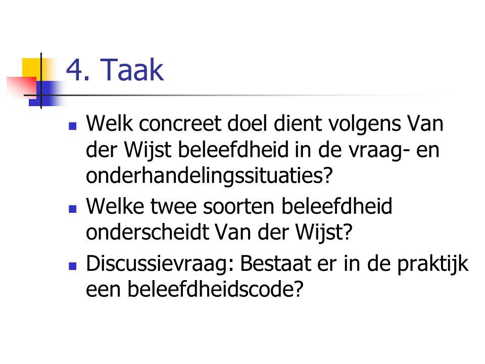 4. Taak  Welk concreet doel dient volgens Van der Wijst beleefdheid in de vraag- en onderhandelingssituaties?  Welke twee soorten beleefdheid onders