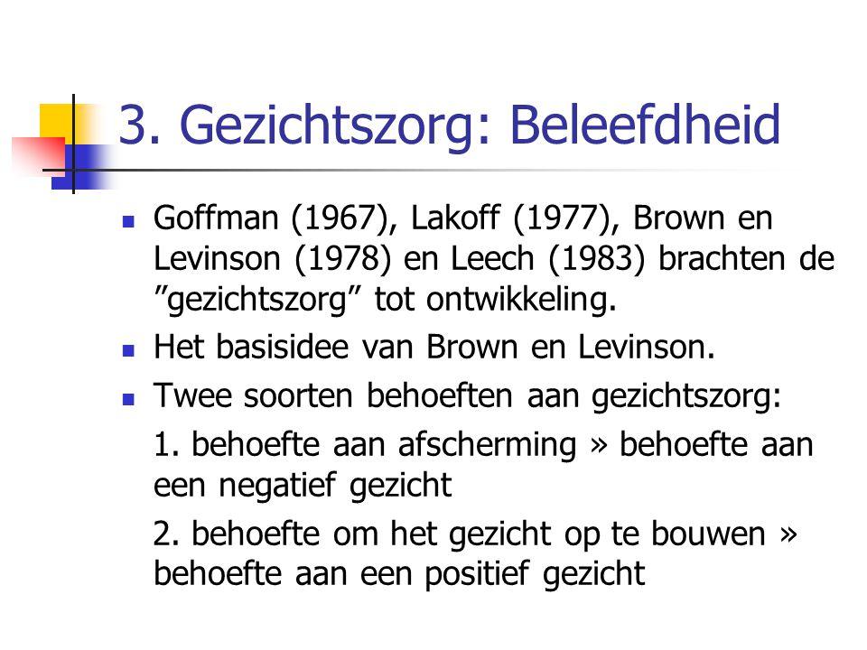 """3. Gezichtszorg: Beleefdheid  Goffman (1967), Lakoff (1977), Brown en Levinson (1978) en Leech (1983) brachten de """"gezichtszorg"""" tot ontwikkeling. """