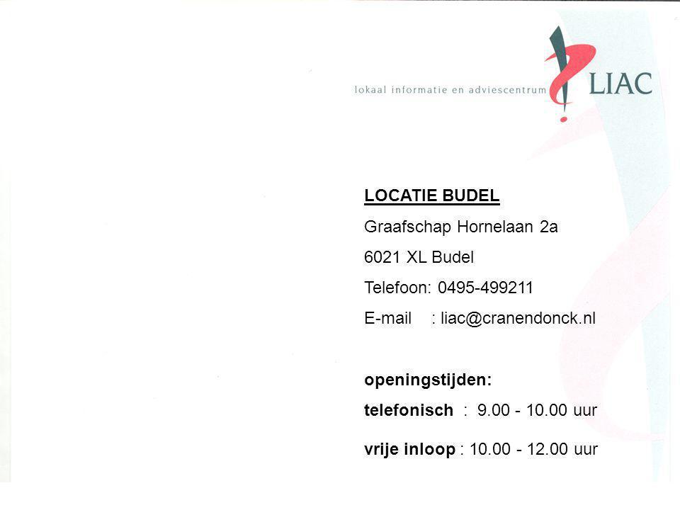 LOCATIE BUDEL Graafschap Hornelaan 2a 6021 XL Budel Telefoon: 0495-499211 E-mail : liac@cranendonck.nl openingstijden: telefonisch : 9.00 - 10.00 uur vrije inloop : 10.00 - 12.00 uur