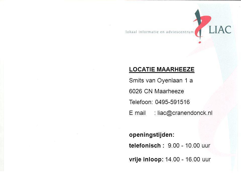 LOCATIE MAARHEEZE Smits van Oyenlaan 1 a 6026 CN Maarheeze Telefoon: 0495-591516 E mail : liac@cranendonck.nl openingstijden: telefonisch : 9.00 - 10.00 uur vrije inloop: 14.00 - 16.00 uur