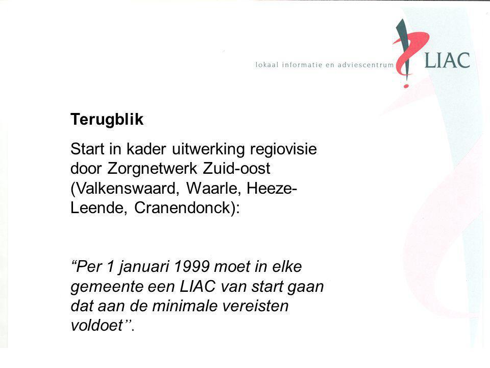 Terugblik Start in kader uitwerking regiovisie door Zorgnetwerk Zuid-oost (Valkenswaard, Waarle, Heeze- Leende, Cranendonck): Per 1 januari 1999 moet in elke gemeente een LIAC van start gaan dat aan de minimale vereisten voldoet .